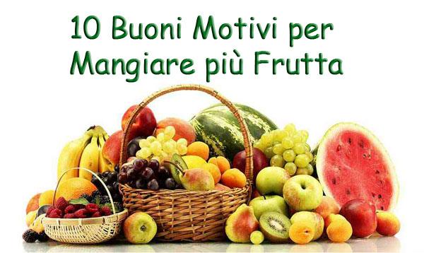 10 Buone Ragioni per Mangiare  più Frutta